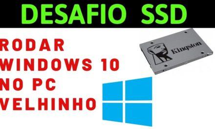 DESAFIO – SSD em um Computador ANTIGO com WINDOWS 10 funciona ? Vamos ver